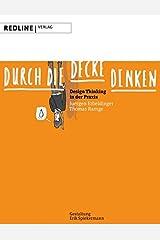 Durch die Decke denken: Design Thinking in der Praxis Taschenbuch