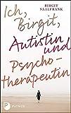 Ich, Birgit, Autistin und Psychotherapeutin von Birgit Saalfrank