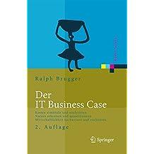 Der IT Business Case: Kosten erfassen und analysieren - Nutzen erkennen und quantifizieren - Wirtschaftlichkeit nachweisen und realisieren (Xpert.press)