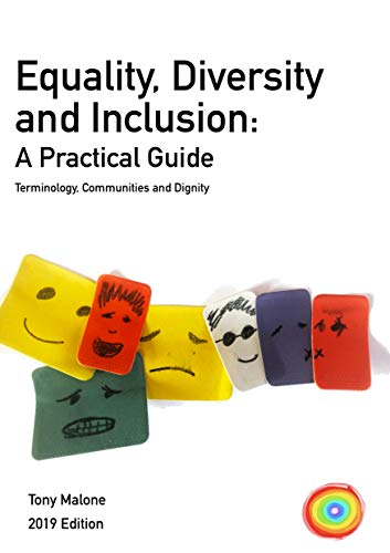 Equality, Diversity & Inclusion: A practical guide: Terminology, Communities and Dignity. 2019 Edition