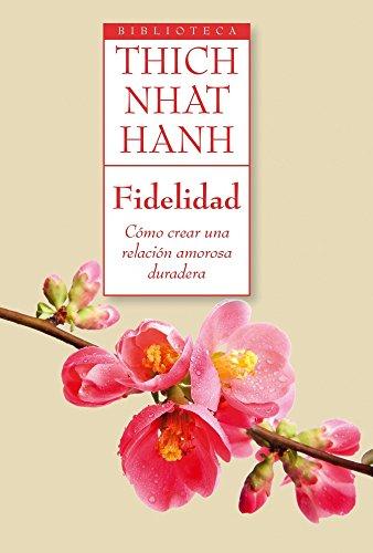 Fidelidad: Cómo crear una relación amorosa duradera por Thich Nhat Hanh