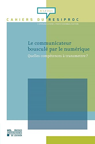 Le Communicateur bousculé par le numérique : quelles compétences à transmettre ?: Quelles compétences à transmettre ?