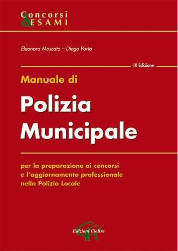MANUALE DI POLIZIA MUNICIPALE per la preparazione ai concorsi e l'aggiornamento professionale nella Polizia Locale