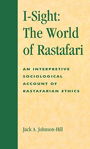 I-Sight: The World of Rastafari: An Interpretive Sociological Account of Rastafarian Ethics: World of Rastafari - Interpretive Sociological Account of Rastafarian Ethics (ATLA Monograph Series) por Jack A. Johnson-Hill