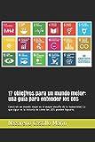 17 Objetivos para un mundo mejor: una guía para entender los ODS: Construir un mundo mejor es el mayor desafío de la humanidad. Lo que sigue es la historia de cómo los ODS pueden lograrlo.