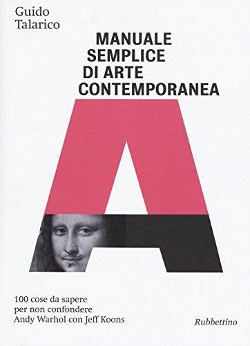 Manuale semplice di arte contemporanea. 100 cose da sapere per non confondere Andy Warhol con Jeff Koons