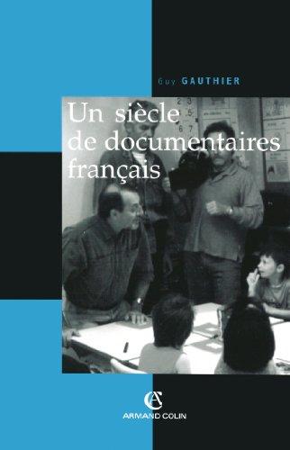 Un siècle de documentaires français: Des tourneurs de manivelle aux voltigeurs du multimédia