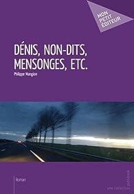 Dénis, non-dits, mensonges, etc. par Philippe Mangion