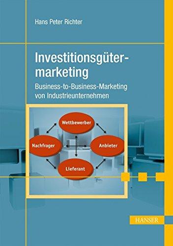 Investitionsgütermarketing: Business-to-Business-Marketing von Industrieunternehmen