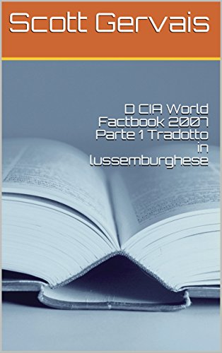 D CIA World Factbook 2007 Parte 1 Tradotto in lussemburghese (Luxembourgish Edition)