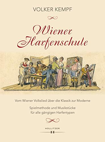 Wiener Harfenschule. Vom Wiener Volkslied über die Klassik zur Moderne: Spielmethode und Musikstücke für alle gängigen Harfentypen