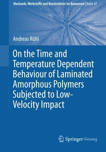 On the Time and Temperature Dependent Behaviour of Laminated Amorphous Polymers Subjected to Low-Velocity Impact (Mechanik, Werkstoffe und Konstruktion im Bauwesen, Band 47)