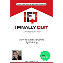 I Finally Quit.And So Can You: How to Gain Everything by Quitting (English Edition)