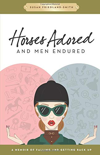 Horses Adored and Men Endured: A Memoir of Falling and Getting Back Up por Susan Friedland-Smith
