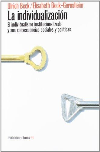 Individualizacion, la (Estado Y Sociedad (paidos)) por Ulrich Beck
