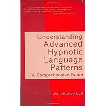 Understanding Advanced Hypnotic Language Patterns: A Comprehensive Guide