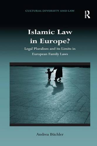 Islamic Law in Europe?: Legal Pluralism and its Limits in European Family Laws (Cultural Diversity and Law)