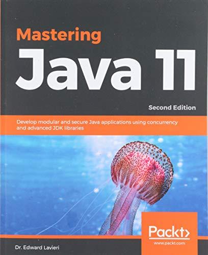 Mastering Java 11 -Second Edition por Dr. Edward Lavieri