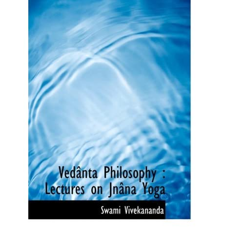 Ved??nta Philosophy: Lectures on Jn??na Yoga by Swami Vivekananda (2009-11-10)