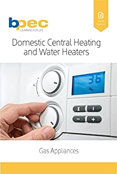 Domestic Central Heating and Water Heaters (CENWAT) (Gas Appliances Book 1) by [Ltd, BPEC]