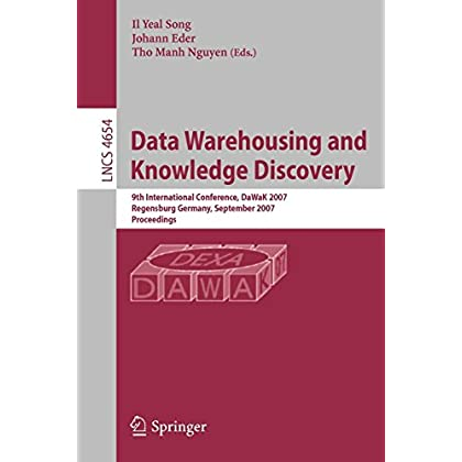 [(Data Warehousing and Knowledge Discovery : 9th International Conference, Dawak 2007, Regensburg, Germany, September 3-7, 2007, Proceedings)] [Volume editor Il Yeal Song ] published on (August, 2007)