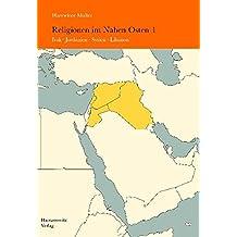 Religionen im Nahen Osten: Band 1: Irak, Jordanien, Syrien, Libanon