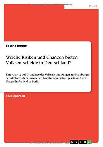 Welche Risiken und Chancen bieten Volksentscheide in Deutschland?: Eine Analyse auf Grundlage der Volksabstimmungen zur Hamburger Schulreform, dem ... und dem Tempelhofer Feld in Berlin