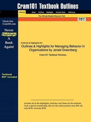 [Studyguide for Managing Behavior in Organizations by Greenberg, Jerald, ISBN 9780131992382] (By: Cram101 Textbook Reviews) [published: October, 2009]