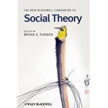 The New Blackwell Companion to Social Theory (Blackwell Companions to Sociology) (Wiley Blackwell Companions to Sociology)