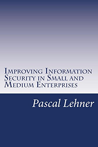 Improving Information Security in Small and Medium Enterprises (English Edition) por Pascal Lehner