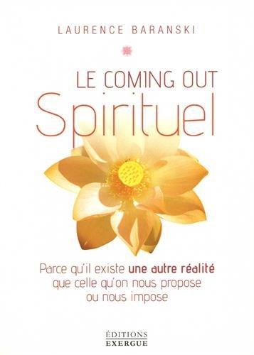 Le coming out Spirituel : Parce qu'il existe une autre réalité que celle qu'on nous propose ou nous impose