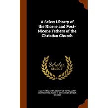 A Select Library of the Nicene and Post-Nicene Fathers of the Christian Church by Saint John Chrysostom (2015-11-05)