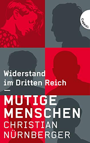Mutige Menschen: Widerstand im Dritten Reich