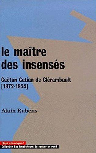 Le Maître des insensés : Gaëtan Gatian de Clérambault (1872-1934)