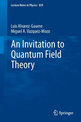 An Invitation to Quantum Field Theory: Volume 839 (Lecture Notes in Physics)