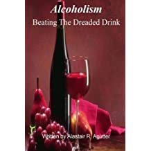 Beating The Dreaded Drink: Alcoholism