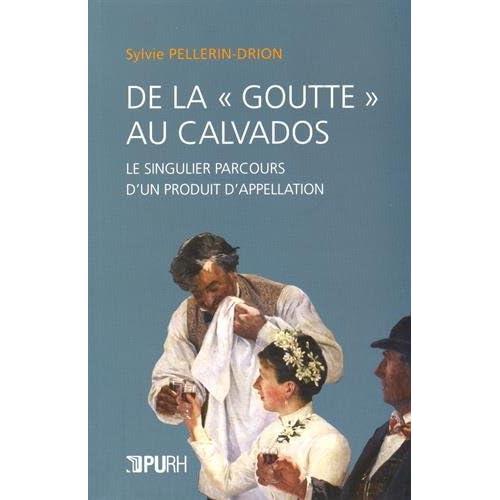 De la 'goutte' au Calvados : Le singulier parcours d'un produit d'appellation