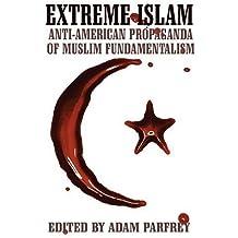 Extreme Islam: Anti-American Propaganda of Muslim Fundamentalism by Adam Parfrey (2002-01-02)