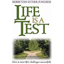 Life Is a Test: How to Meet Life's Challenges Successfully