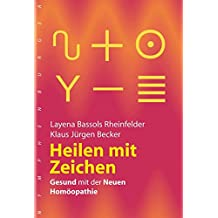 Heilen mit Zeichen: Gesund mit der neuen Homöopathie