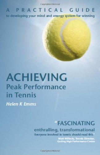 Achieving Peak Performance in Tennis: A Practical Guide to Developing Your Mind & Energy System for Winning por Helen K Emms