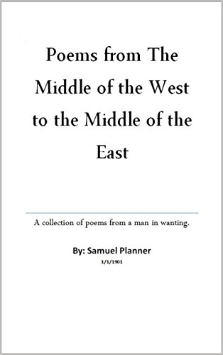 Poems From The Middle Of The West To The Middle Of The East: Poems For An Arab Middle East From A Lost Arab Man por Samuel Planner