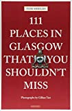111 Places in Glasgow That You Shouldn't Miss (111 Places/Shops)