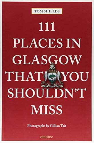 111 Places in Glasgow That You Shouldn't Miss (111 Places in .... That You Must Not Miss)