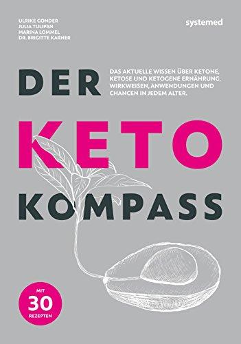 Der Keto-Kompass: Das aktuelle Wissen über Ketone, Ketose und ketogene Ernährung. Wirkweisen, Anwendungen und Chancen in jedem Alter. Mit 30 Rezepten.