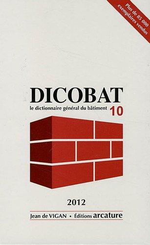 Dicobat 10 : Dictionnaire général du bâtiment
