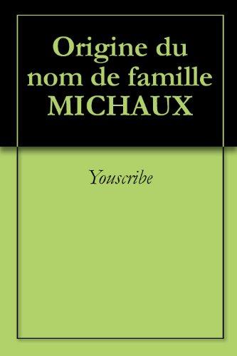 Origine du nom de famille MICHAUX (Oeuvres courtes) par Youscribe