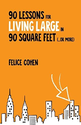 90 Lessons for Living Large in 90 Square Feet (...or more) by Felice Cohen (2016-03-23)