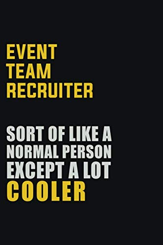 Event Team Recruiter Sort Of Like A Normal Person Except A Lot Cooler: Career journal, notebook and writing journal for encouraging men, women and kids. A framework for building your career.