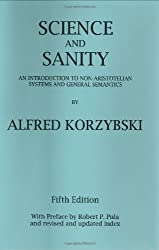 Science and Sanity: An Introduction to Non-Aristotelian Systems and General Semantics by Alfred Korzybski (1995-04-01)